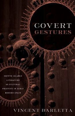 Covert Gestures: Crypto-Islamic Literature as Culture Practice in Early Modern Spain