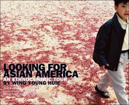 Looking for Asian America: An Ethnocentric Tour by Wing Young Huie
