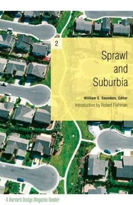 Sprawl and Suburbia: A Harvard Design Magazine Reader