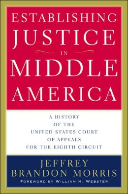 Establishing Justice in Middle America: A History of the United States Court of Appeals for the Eighth Circuit