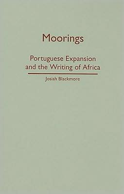Moorings: Portuguese Expansion and the Writing of Africa