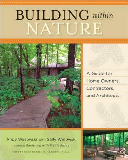 Building Within Nature: A Guide for Homeowners, Contractors, and Architects