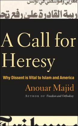 A Call for Heresy: Why Dissent Is Vital to Islam and America