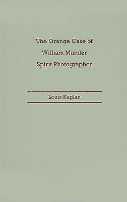 The Strange Case of William Mumler, Spirit Photographer