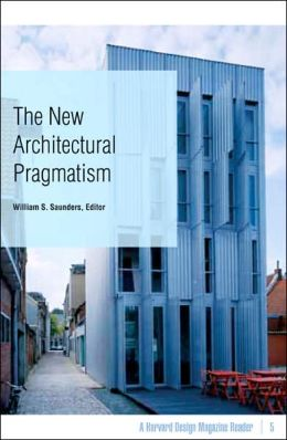The New Architectural Pragmatism: A Harvard Design Magazine Reader