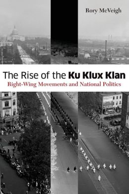 The Rise of the Ku Klux Klan: Right-Wing Movements and National Politics