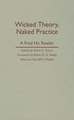 Wicked Theory, Naked Practice: A Fred Ho Reader