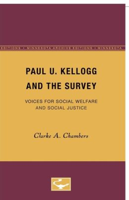 Paul U. Kellogg and the Survey: Voices for Social Welfare and Social Justice