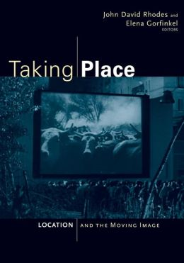 Taking Place: Location and the Moving Image