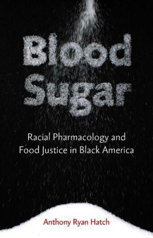 Blood Sugar: Racial Pharmacology and Food Justice in Black America