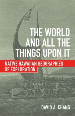 The World and All the Things upon It: Native Hawaiian Geographies of Exploration