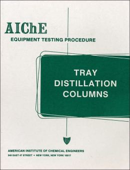 AIChE Equipment Testing Procedure - Tray Distillation Columns: A Guide to Performance Evaluation