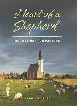 Heart of a Shepherd: Meditations for New Pastors