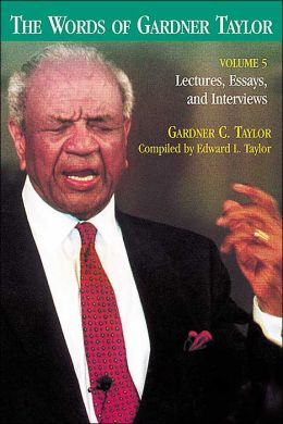 The Words of Gardner Taylor: Lectures, Essays, and Interviews
