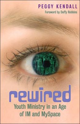 Rewired: Youth Ministry in an Age of IM and MySpace