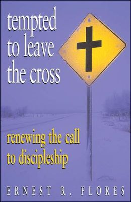 Tempted to Leave the Cross: Renewing the Call to Discipleship