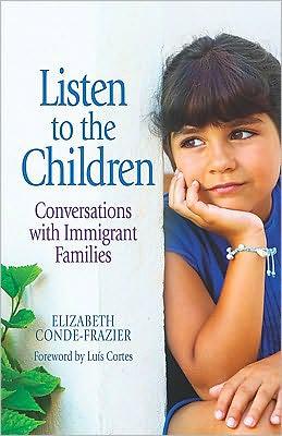 Listen to the Children: Conversations With Immigrant Families (Escuchando a los ninos: Conversaciones con familias inmigrantes)