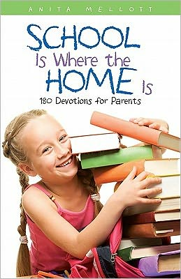 School Is Where the Home Is: 180 Devotions for Parents