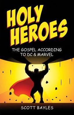 Holy Heroes-The Gospel According to DC & Marvel
