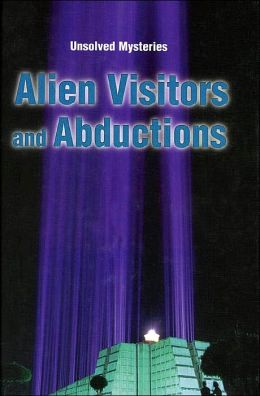 Alien Visitors and Abductions (Unsolved Mysteries Series)