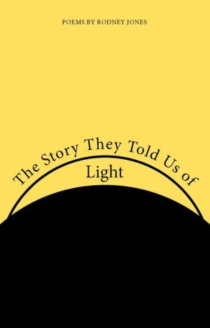 The Story They Told Us of Light: Poems