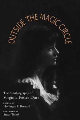 Outside the Magic Circle: The Autobiography of Virginia Foster Durr