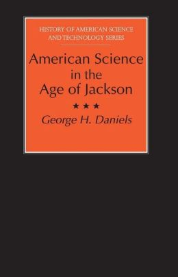 American Science in the Age of Jackson (History of American Science and Technology Series)