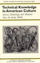 Technical Knowledge in American Culture: Science, Technology, and Medicine Since the Early 1800s