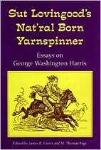Sut Lovingood's Nat'ral Born Yarnspinner: Essays on George Washington Harris