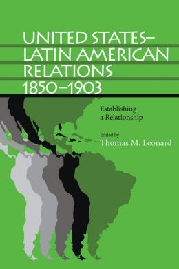 United States-Latin American Relations, 1850-1903: Establishing a Relationship