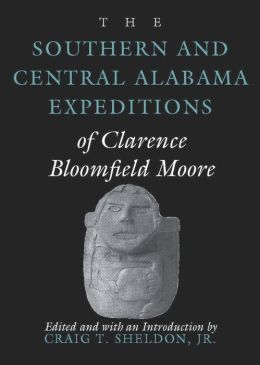 The Southern and Central Alabama Expeditions of Clarence Bloomfield Moore