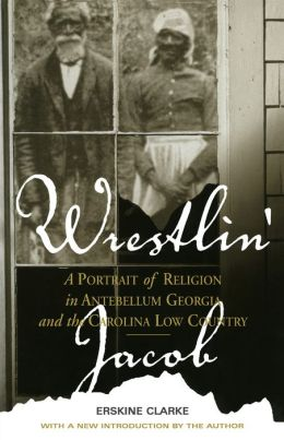 Wrestlin' Jacob: A Portrait of Religion in Antebellum Georgia and the Carolina Low Country