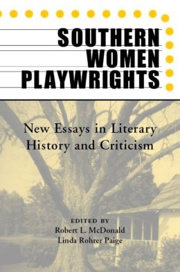 Southern Women Playwrights: New Essays in Literary History and Criticism