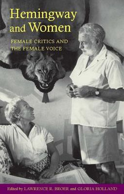 Hemingway and Women: Female Critics and the Female Voice
