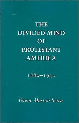 The Divided Mind of Protestant America, 1880-1930