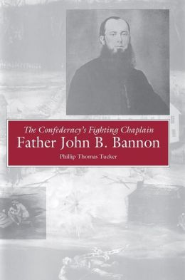 The Confederacy's Fighting Chaplain: Father John B. Bannon