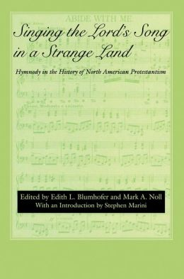 Singing the Lord's Song in a Strange Land: Hymnody in the History of North American Protestantism