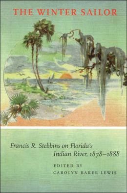 The Winter Sailor: Francis R. Stebbins on Florida's Indian River, 1878-1888