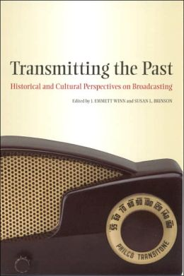 Transmitting the Past: Historical and Cultural Perspectives on Broadcasting