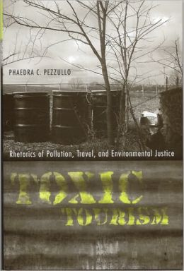 Toxic Tourism: Rhetorics of Pollution, Travel, and Environmental Justice