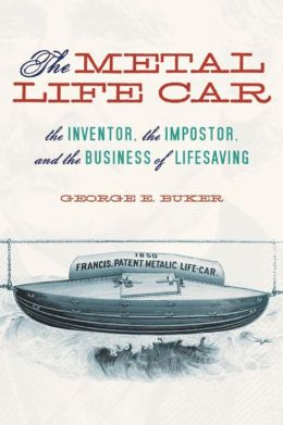 The Metal Life Car: The Inventor, the Imposter, and the Business of Lifesaving