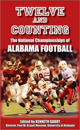 Twelve and Counting: The National Championships of Alabama Football