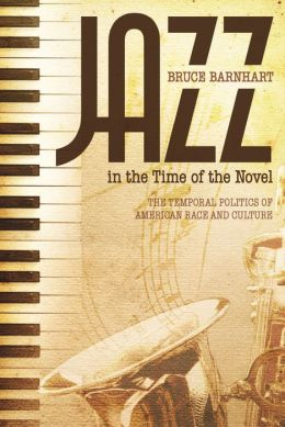 Jazz in the Time of the Novel: The Temporal Politics of American Race and Culture