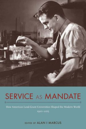 Service as Mandate: How American Land-Grant Universities Shaped the Modern World, 1920-2015
