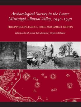 Archaeological Survey in the Lower Mississippi Alluvial Valley, 1940-1947