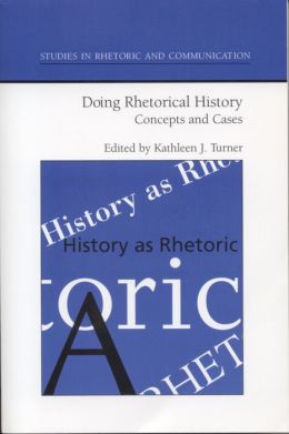Doing Rhetorical History: Concepts and Cases