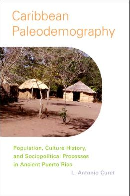 Caribbean Paleodemography: Population, Culture History, and Sociopoligical Processes in Ancient Puerto Rico