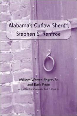Alabama's Outlaw Sheriff, Stephen S. Renfroe