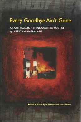 Every Goodbye Ain't Gone: An Anthology of Innovative Poetry by African Americans