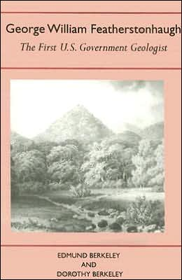 George William Featherstonhaugh: The First U. S. Government Geologist